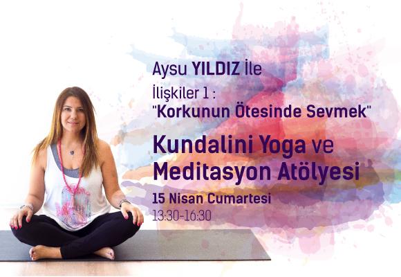 """Aysu Yıldız İle İlişkiler 1 : """"Korkunun Ötesinde Sevmek"""" Kundalini Yoga ve Meditasyon Atölyesi"""