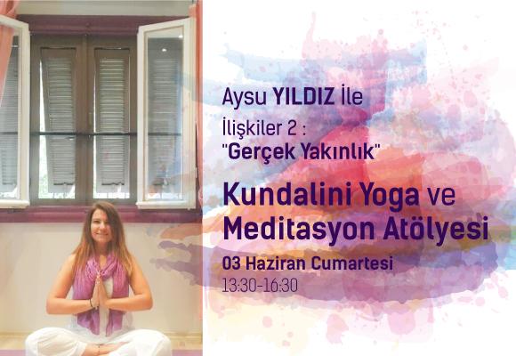 """Aysu Yıldız İle İlişkiler 2 : """"Gerçek Yakınlık"""" Kundalini Yoga ve Meditasyon Atölyesi"""