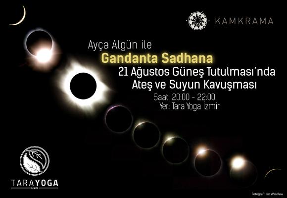 Ayça Algün ile Gandanta Sadhana 21 Ağustos Güneş Tutulmasında Ateş ve Suyun Kavuşması Yoga Atölyesi