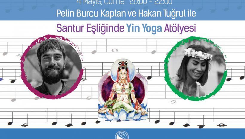 """Pelin Burcu Kaplan ve Hakan Tuğrul ile """"Santur Eşliğinde Müzikli Yin Yoga"""" Atölyesi"""